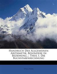 Handbuch Der Allgemeinen Arithmetik. Besondere In Beziehung...: Theil I. Die Buchstabenrechnung