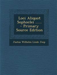 Loci Aliquot Sophoclei ...... - Primary Source Edition