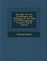 DIe Sage von den Woelsungen und Niflungen in der Edda und Woelsungasaga.