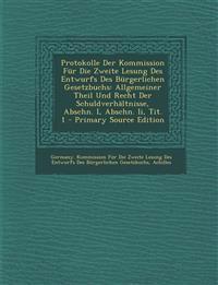 Protokolle Der Kommission Für Die Zweite Lesung Des Entwurfs Des Bürgerlichen Gesetzbuchs: Allgemeiner Theil Und Recht Der Schuldverhältnisse, Abschn.