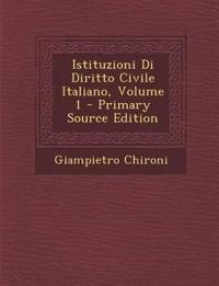 Istituzioni Di Diritto Civile Italiano, Volume 1 - Primary Source Edition