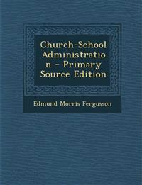 Church-School Administration - Primary Source Edition
