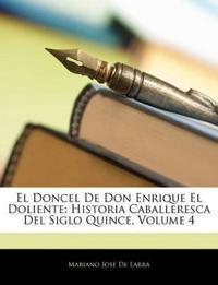 El Doncel De Don Enrique El Doliente: Historia Caballeresca Del Siglo Quince, Volume 4