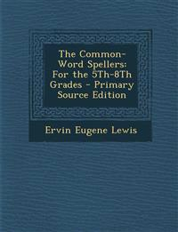 The Common-Word Spellers: For the 5Th-8Th Grades