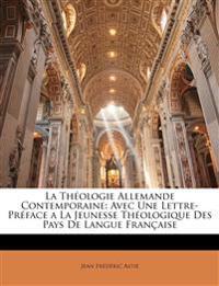 La Théologie Allemande Contemporaine: Avec Une Lettre-Préface a La Jeunesse Théologique Des Pays De Langue Française