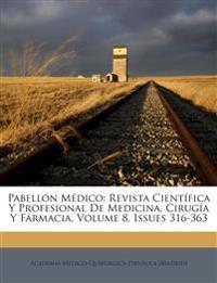 Pabellón Médico: Revista Científica Y Profesional De Medicina, Cirugía Y Farmacia, Volume 8, Issues 316-363