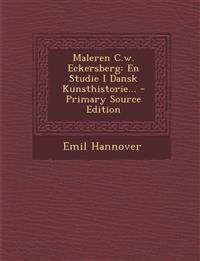 Maleren C.W. Eckersberg: En Studie I Dansk Kunsthistorie... - Primary Source Edition