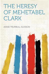 The Heresy of Mehetabel Clark