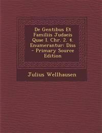 de Gentibus Et Familiis Judaeis Quae I. Chr. 2. 4. Enumerantur: Diss - Primary Source Edition