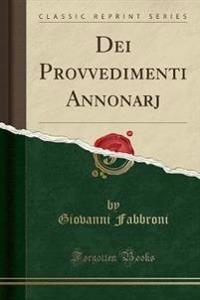 Dei Provvedimenti Annonarj (Classic Reprint)