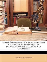Traité Élémentaire De Trigonométrie Rectiligne Et Sphérique, Et D'application De L'algébre À La Géométrie