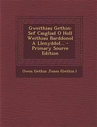 Gweithiau Gethin: Sef Casgliad O Holl Weithiau Barddonol A Llenyddol...