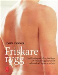 Friskare rygg : en självhjälpsguide till att förebygga och behandla ryggsmärta med traditionell och alternativ medicin
