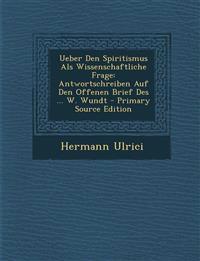 Ueber Den Spiritismus Als Wissenschaftliche Frage: Antwortschreiben Auf Den Offenen Brief Des ... W. Wundt