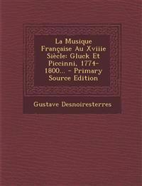 La Musique Française Au Xviiie Siècle: Gluck Et Piccinni, 1774-1800... - Primary Source Edition