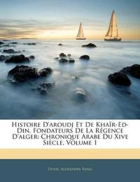 Histoire D'aroudj Et De Khaïr-Ed-Din, Fondateurs De La Régence D'alger: Chronique Arabe Du Xive Siècle, Volume 1