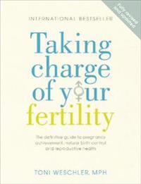 Taking charge of your fertility - the definitive guide to natural birth con