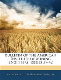 Bulletin of the American Institute of Mining Engineers, Issues 37-42