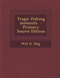 Tragic Fishing Moments - Primary Source Edition
