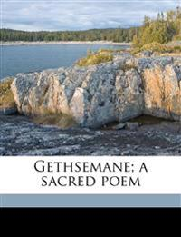 Gethsemane; a sacred poem