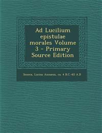 Ad Lucilium Epistulae Morales Volume 3 - Primary Source Edition