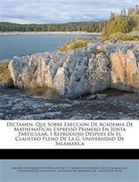 Dictamen, Que Sobre Ereccion De Academia De Mathematicas Expressò Primero En Junta Particular, I Reproduxo Despues En El Claustro Pleno De La G. Unive