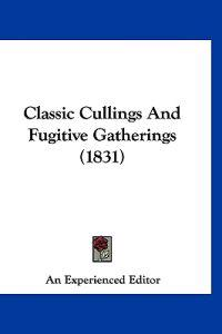 Classic Cullings and Fugitive Gatherings
