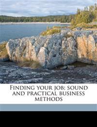 Finding your job; sound and practical business methods