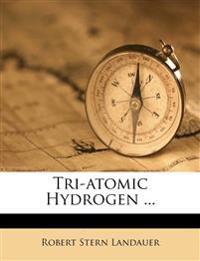 Tri-atomic Hydrogen ...