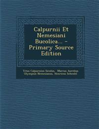 Calpurnii Et Nemesiani Bucolica... - Primary Source Edition