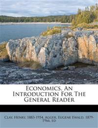Economics, An Introduction For The General Reader