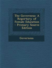 The Governess: A Repertory of Female Education - Primary Source Edition