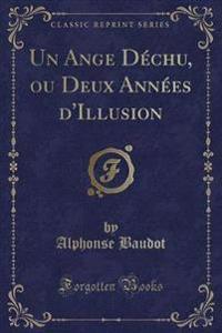 Un Ange Déchu, ou Deux Années d'Illusion (Classic Reprint)