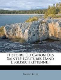 Histoire Du Canon Des Saintes-écritures Dand L'eglisechrétienne...