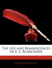 The Life and Reminiscences of E. L. Blanchard