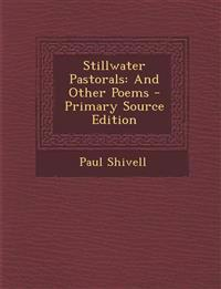 Stillwater Pastorals: And Other Poems - Primary Source Edition