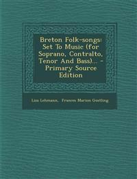 Breton Folk-songs: Set To Music (for Soprano, Contralto, Tenor And Bass)... - Primary Source Edition
