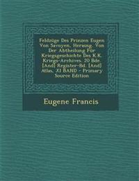 Feldzuge Des Prinzen Eugen Von Savoyen, Herausg. Von Der Abtheilung Fur Kriegsgeschichte Des K.K. Kriegs-Archives. 20 Bde. [And] Register-Bd. [And] at