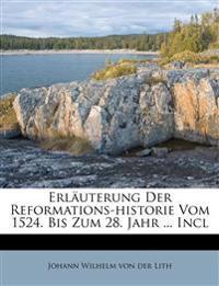 Erl Uterung Der Reformations-Historie Vom 1524. Bis Zum 28. Jahr ... Incl