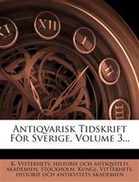 Antiqvarisk Tidskrift for Sverige, Volume 3...