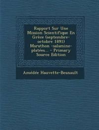 Rapport Sur Une Mission Scientifique En Grèce (septembre-octobre 1891) Marathon -salamine-platées... - Primary Source Edition