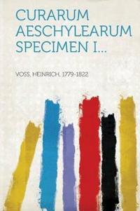 Curarum Aeschylearum Specimen I...