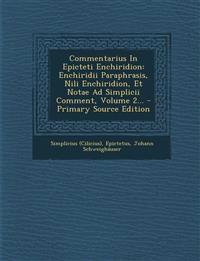 Commentarius in Epicteti Enchiridion: Enchiridii Paraphrasis, Nili Enchiridion, Et Notae Ad Simplicii Comment, Volume 2... - Primary Source Edition