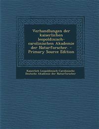 Verhandlungen der kaiserlichen leopoldinisch-carolinischen Akademie der Naturforscher. - Primary Source Edition