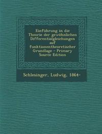 Einführung in die Theorie der gewöhnlichen Differentialgleichungen auf funktionentheoretischer Grundlage - Primary Source Edition