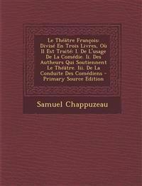 Le Theatre Francois: Divise En Trois Livres, Ou Il Est Traite: I. de L'Usage de La Comedie. II. Des Autheurs Qui Soutiennent Le Theatre. II