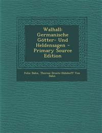 Walhall: Germanische Gotter- Und Heldensagen - Primary Source Edition