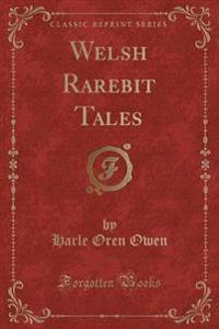 Welsh Rarebit Tales (Classic Reprint)