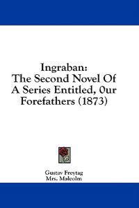 Ingraban: The Second Novel Of A Series Entitled, 0ur Forefathers (1873)