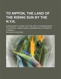 To Nippon, the Land of the Rising Sun by the N.Y.K.; Guide Book to Japan, for the Use of Passengers by the Nippon. Yusen Kaisha (Japanese Mail Steamsh